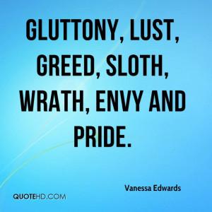 Gluttony, lust, greed, sloth, wrath, envy and pride.