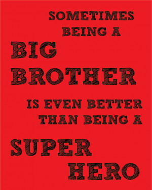 Sometimes Being A Big Brother Is Even Better Than Being A Super Hero.