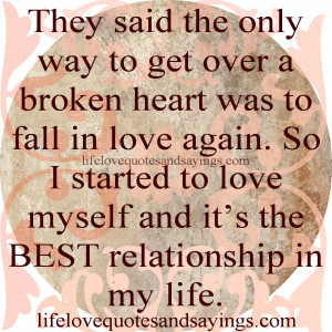 They said the only way to get over a broken heart was to fall in love ...