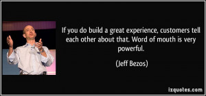 If you do build a great experience, customers tell each other about ...
