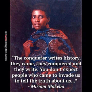Miriam Makeba :The conqueror writes history,they came, they conquered ...
