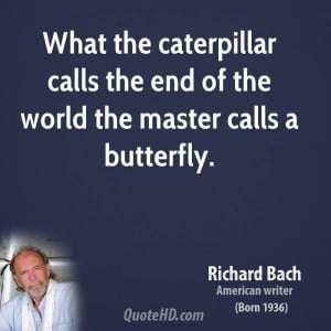 ... caterpillar calls the end of the world the master calls a butterfly