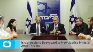 ... video: Israel Assigns Bodyguard to New Justice Minister After Threats