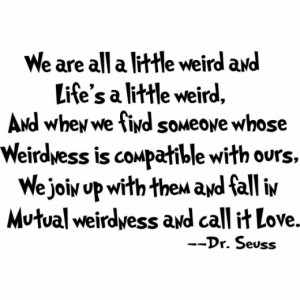 Love Quote about Being Weird, by Dr. Seuss - Vinyl Wall Lettering
