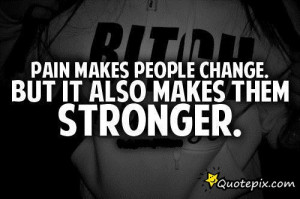 Pain Makes People Change. - QuotePix Mobile