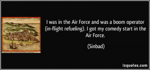 ... in-flight refueling). I got my comedy start in the Air Force. - Sinbad