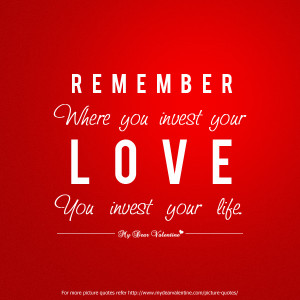 Deep Love Quotes Remember Where You Invest Your