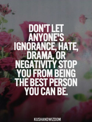 ... , Drama, Or Negativity Stop You From Being The Best Person You Can Be