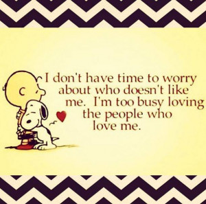 don't have time to worry about who doesn't like me…