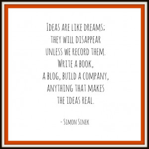 Nurture those ideas - quote from Simon Sinek - graphic via Think BIG ...