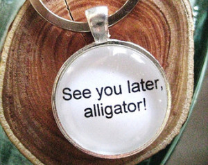 See You Later Alligator Quotes