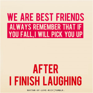 ... You Fall,I Will Pick You Up After I Finish Laughing ~ Laughter Quote