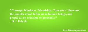 friendship quote -Courage. Kindness. Friendship. Character. These are ...
