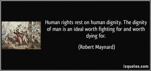 Human rights rest on human dignity. The dignity of man is an ideal ...