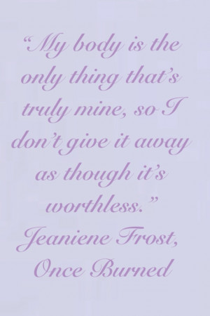 "... it's worthless."" Jeaniene Frost, Once Burned (Night Prince, #1"