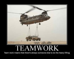 Teamwork Means That There's Always Someone Else To Do The Heavy ...