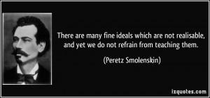 ... , and yet we do not refrain from teaching them. - Peretz Smolenskin