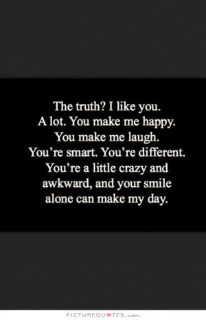 ... and awkward, and your smile alone can make my day Picture Quote #1