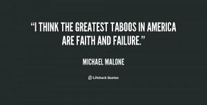 think the greatest taboos in America are faith and failure.""
