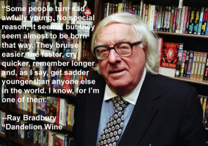 Ray Bradbury Quotes – Some people turn sad awfully young. No special ...