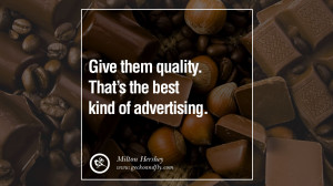 Give them quality. That's the best kind of advertising. – Milton ...