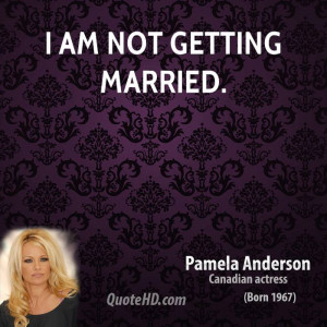 pamela-anderson-quote-i-am-not-getting-married.jpg