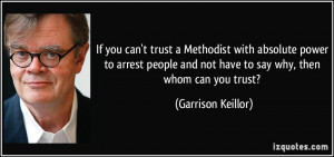 If you can't trust a Methodist with absolute power to arrest people ...