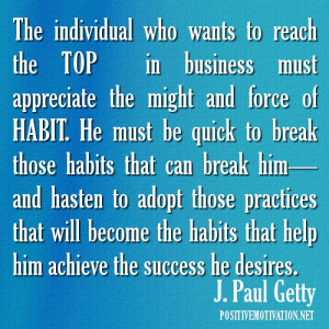 Habit quotes. The individual who wants to reach the top in business ...