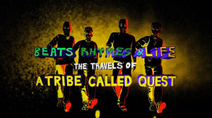 beats rhymes life the travels of a tribe called quest