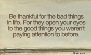 for-the-bad-things-in-life-for-they-open-your-eyes-to-the-good-things ...