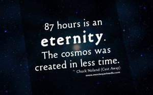 ... an eternity the cosmos was created in less time chuck noland cast away