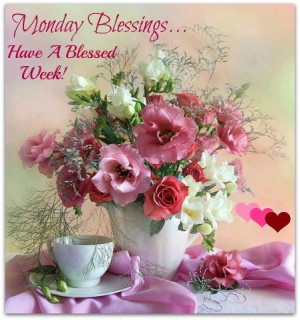 HAVE A BLESSED BEAUTIFUL MONDAY:-)