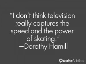 don't think television really captures the speed and the power of ...