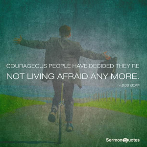 ... people have decided they're not living afraid any more. - Bob Goff