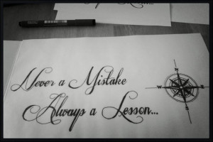 Never a Mistake Always a Lesson' quote with Compass tattoo; to me it ...
