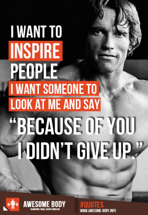 inspire people i want to inspire people i want someone to look at me ...