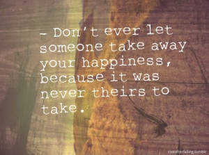 Never let anyone bring you down