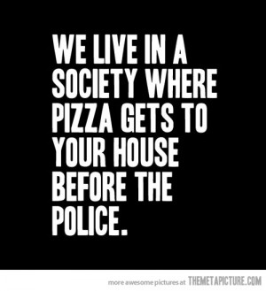Funny photos funny quote pizza before police
