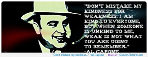 "kindness…"" -Al Capone motivational inspirational love life quotes ..."