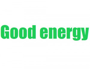 good energy, green, positive, quote, realtalk, text, true
