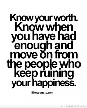 Know your worth. Know when you have had enough and move on from the ...