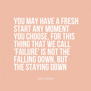 You may have a fresh start any moment you choose, for this thing that ...