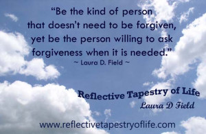 ... person willing to ask forgiveness when it is needed.
