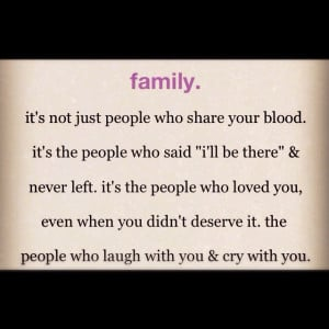 true meaning of family, doesn't have to be blood to be strong. Blood ...
