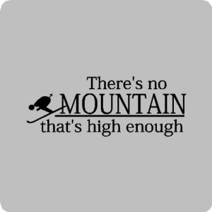 There's no mountain...Skiing Wall Quotes Words Sayings Removable Wall ...