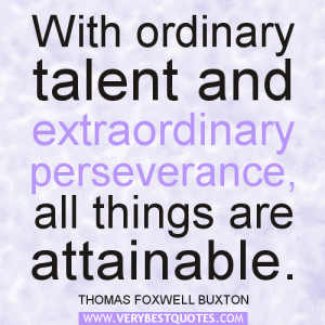 ... ordinary talent and extraordinary perseverance – Positive Quotes