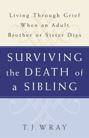 the Death of a Sibling: Living Through Grief When an Adult Brother ...
