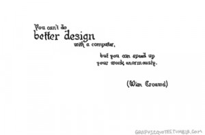 You can't do better design with a computer, but you can speed up ...