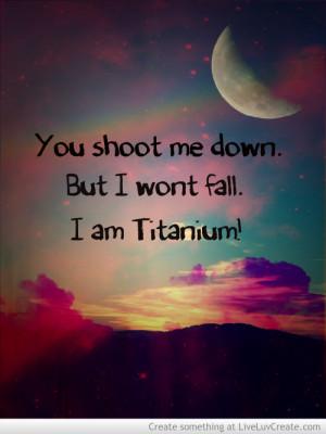 advice, beautiful, cute, i am titanium, love, pretty, quote, quotes