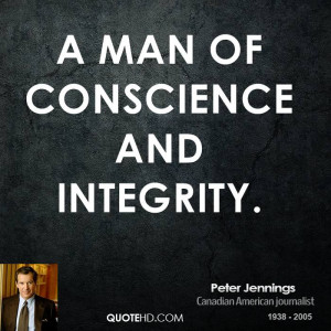 man of conscience and integrity.